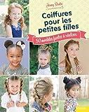 Coiffures pour les petites filles : 50 modèles faciles à réaliser...