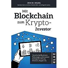 Mit Blockchain zum Krypto-Investor: Verstehe die Blockchain-Technologie und investiere strategisch in Bitcoin, Ethereum, Ripple & Co.