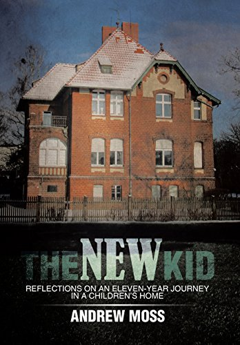 The New Kid: Reflections on an Eleven-Year Journey in a Children's Home by Andrew Moss (2014-05-29)