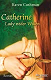 Catherine, Lady wider Willen: Roman bei Amazon kaufen