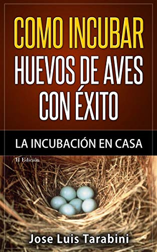 Como incubar huevos de aves con éxito: La incubación en casa (Spanish Edition)