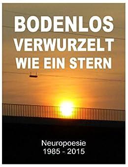 Bodenlos verwurzelt wie ein Stern: Neuropoesie 1985-2015 - 99 Gedichte für Freigeister von [De Toys, Tom]