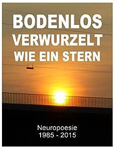 Bodenlos verwurzelt wie ein Stern: Neuropoesie 1985-2015 - 99 Gedichte für Freigeister von Tom de Toys
