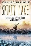 Spirit Lake: Die Legende des Wendigo - Christopher Ross