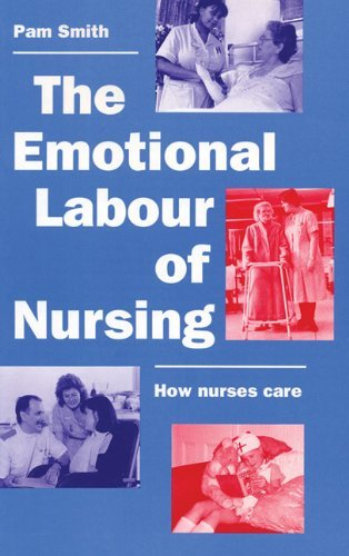 The Emotional Labour of Nursing: Its Impact on Interpersonal Relations, Management and Educational Environment by Pam Smith (13-Jan-1992) Paperback