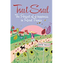 Tout Soul: The Pursuit of Happiness in Rural France (Tout Sweet Book 3) (English Edition)