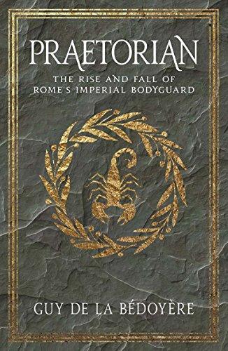 Praetorian: The Rise and Fall of Rome's Imperial Bodyguard por Guy De La Bedoyere