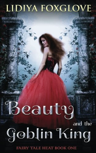 Beauty and the Goblin King: Volume 1 (Fairy Tale Heat)