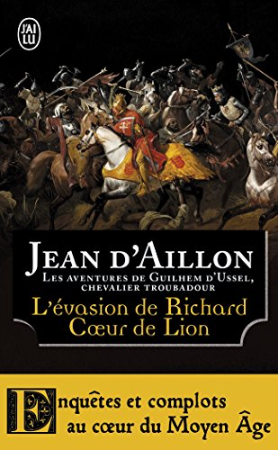 L'évasion de Richard Coeur de Lion et autres aventures : Les aventures de Guilhem d'Ussel, chevalier troubadour par Jean d'Aillon