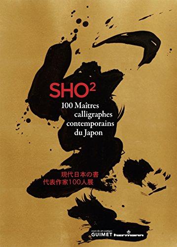 Sho II. 100 matres calligraphes contemporains du Japon: Exposition, Paris, Muse national des arts asiatiques-Guimet, 23 octobre 2013-13 janvier 2014