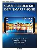 FRANZIS Coole Bilder mit dem Smartphone: Der komplette Fotokurs für Apple, Samsung, Sony und andere