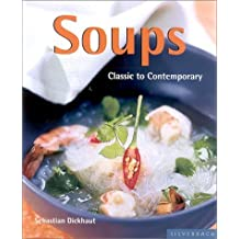 Soups: Classic to Contemporary (Quick & Easy (Silverback)) by Sebastian Dickhaut (2003-04-01)