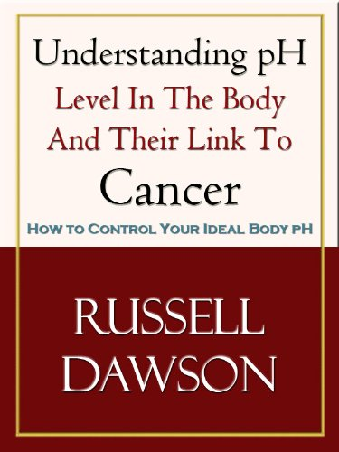 Understanding pH Level in The Body And Their Link To Cancer: How To Control Your Ideal Body pH (Alkaline Acid Food Book 6)