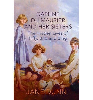 daphne-du-maurier-and-her-sisters-the-hidden-lives-of-piffy-bird-and-bing-by-author-jane-dunn-march-
