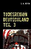 Todesregion Deutschland Teil 3: Ihr Trieb beherrscht die Welt