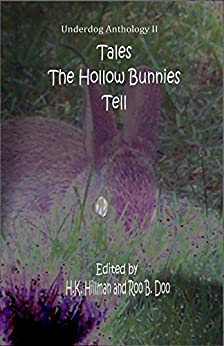 Tales the Hollow Bunnies Tell: Underdog Anthology II by [Books, Leg Iron, Ellott, Mark, Sunshine, Justin, Doo, Roo B., Duffy, Stephen W., Hillman, H.K.]