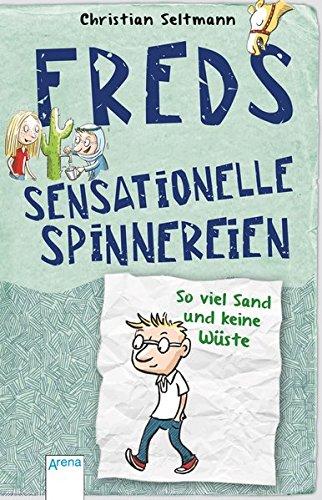 Freds sensationelle Spinnereien (1). So viel Sand und keine Wüste