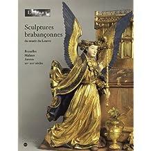 Sculptures brabançonnes du musée du Louvre : Bruxelles, Malines, Anvers, XVe-XVIe siècles
