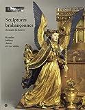 Sculptures brabançonnes du musée du Louvre - Bruxelles, Malines, Anvers, XVe-XVIe siècles