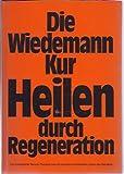 Die Wiedemann Kur. Heilen durch Regeneration.