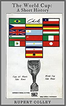 The World Cup: A Short History by [Colley, Rupert]