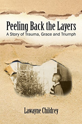 Peeling Back the Layers: A Story of Trauma, Grace and Triumph by Lawayne Childrey (2014-11-25)