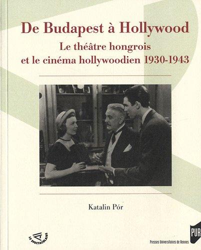 De Budapest à Hollywood : Le théâtre hongrois et le cinéma hollywoodien 1930-1943