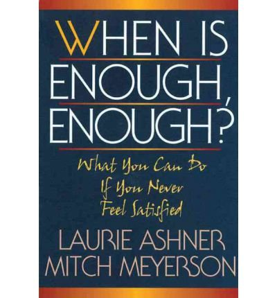 [(When is Enough, Enough?: What You Can Do if You Never Feel Satisfied)] [Author: Laurie Ashner] published on (October, 1997)