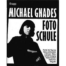Michael Gnades Foto-Schule. Porträt - Akt - Figur bei Natur- und Kunstlicht in Schwarz-weiss: Aufnahmevorgang, Fotogestaltung, Fotografik, Fototechnik, Experiment