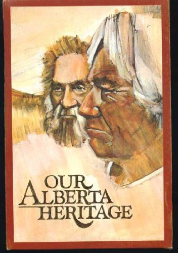 THE 'OUR ALBERTA HERITAGE' SERIES - PEOPLE, PROGRESS, PLACES