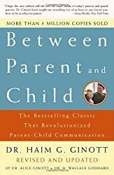 Between Parent and Child: The Bestselling Classic That Revolutionized Parent-Child Communication by Dr. Haim G. Ginott (2003-07-22)