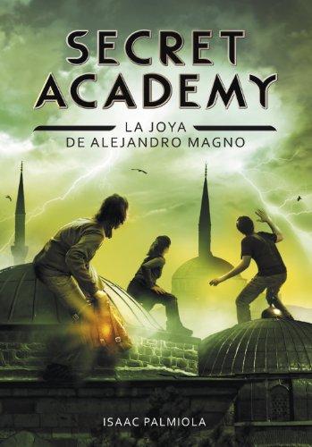 La joya de Alejandro Magno (Secret Academy 2) por Isaac Palmiola