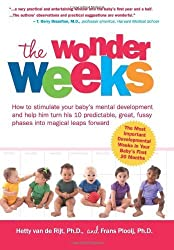 The Wonder Weeks. How to Stimulate Your Baby's Mental Development and Help Him Turn His 10 Predictable, Great, Fussy Phases Into Magical Leaps Forward by Van de Rijt, Hetty, Plooij, Frans (2010) Paperback