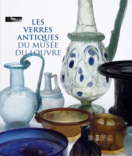 Les verres antiques du musée du Louvre : Tome 2, Vaisselle et contenants du Ier siècle au début du VIIe siècle après J.-C. par Marie-Dominique Nenna
