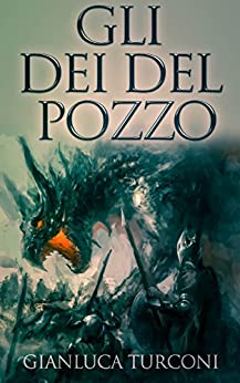 Gli Dei del Pozzo (Saga del Pozzo Vol. 1) di [Turconi, Gianluca]
