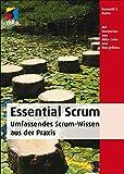 Essential Scrum: Die wesentlichen Aspekte von Scrum zum Lernen und Nachschlagen. Hervorragend geeignet für die Scrum-Zertifizierung (mitp Professional)