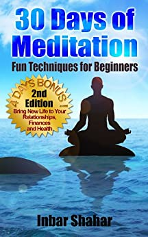Meditation: 30 Days of Meditation - Fun Techniques for Beginners (Relaxation Meditation Book 1) (English Edition) par [Shahar, Inbar]