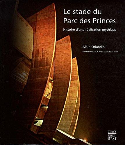 Le stade du Parc des Princes : Histoire d'une réalisation mythique par Alain Orlandini, Georges Rabant