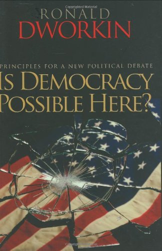 Is Democracy Possible Here?: Principles for a New Political Debate by Ronald Dworkin (2006-09-10)