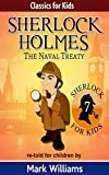 Sherlock Holmes re-told for children : The Naval Treaty (Classics For Kids : Sherlock Holmes Book 7)