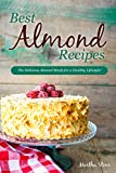 Best Almond Recipes: The Delicious Almond Meals for a Healthy Lifestyle! (English Edition)