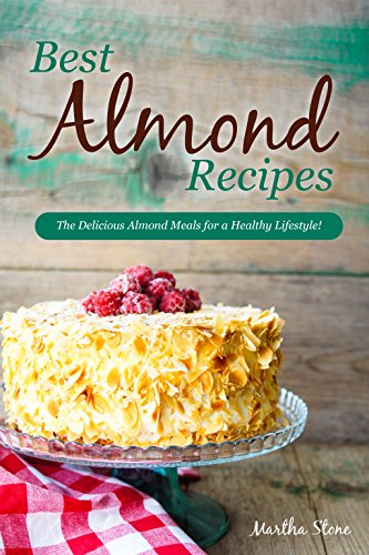 best-almond-recipes-the-delicious-almond-meals-for-a-healthy-lifestyle-english-edition