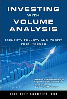 Investing with Volume Analysis: Identify, Follow, and Profit from Trends de [Dormeier, Buff Pelz]