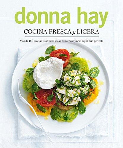 Cocina fresca y ligera: Más de 180 recetas y sabrosas ideas para encontrar el equilibrio perfecto (Ilustrados) por Donna Hay