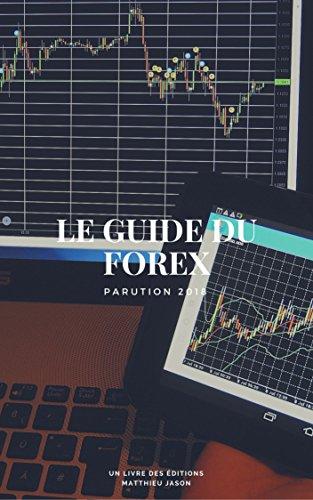 Couverture du livre Le Guide du Forex: Développez votre stratégie d'investissement avec le trading FOREX