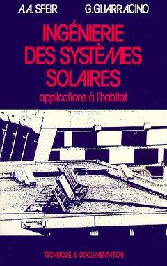 INGENIERIE DES SYSTEMES SOLAIRES. : Applications à l'habitat