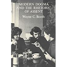 Modern Dogma and the Rhetoric of Assent (Ward-Phillips Lectures in English Language and Literature; Volume 5) (Phoenix Books) by Wayne C. Booth (1974-10-15)