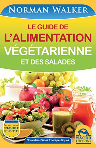 Le guide de l'alimentation végétarienne: et des salades (Nouvelles Pistes Thérapeutiques) par Norman Walker
