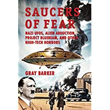 Saucers of Fear: Nazi UFOs, Alien Abduction, Project Bluebeam, and Other High-Tech Horrors From the X-Files of Saucerian Press (English Edition)