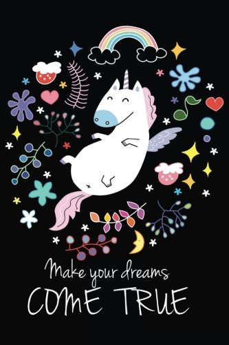 Make Your Dreams Come True: Unicorn Bullet Journal | 120-Page ¼ Inch Dot Grid Unicorn Notebook | 6 X 9 Perfect Bound Softcover